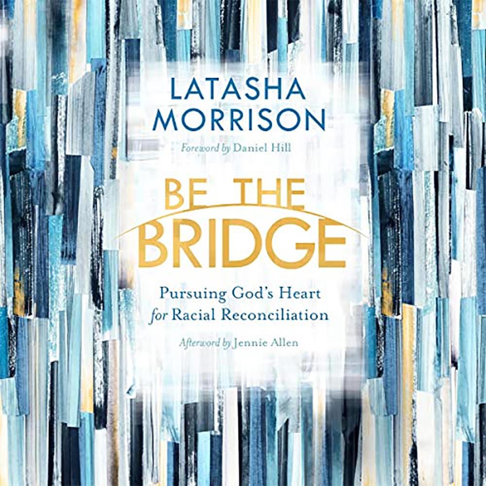 Be The Bridge - Latasha Morrison
